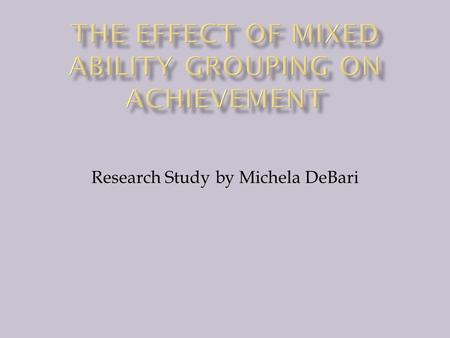 Research Study by Michela DeBari.  In many districts, at the middle school level, foreign language classes, often have advanced students, who have had.