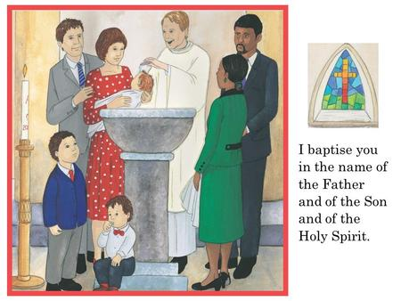 I baptise you in the name of the Father and of the Son and of the Holy Spirit.