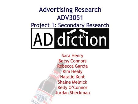 Sara Henry Betsy Connors Rebecca Garcia Kim Healy Natalie Kent Shaine Melnick Kelly O'Connor Jordan Sheckman Advertising Research ADV3051 Project 1: Secondary.