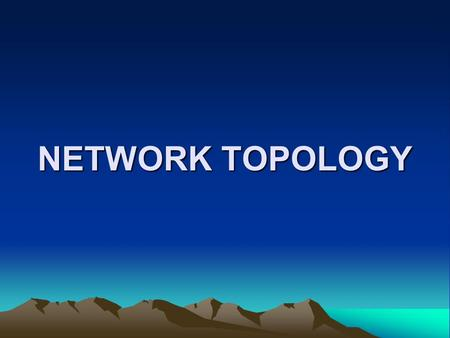 NETWORK TOPOLOGY. NETWORK TOPOLOGY The layout of a network Two major classes Physical Network Topology The physical layout of the network i.e. the arrangement.