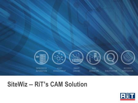 SiteWiz – RiT ' s CAM Solution. Daily IT Challenges Overload of infrastructure information Numerous daily changes Many departments involved No clear picture.