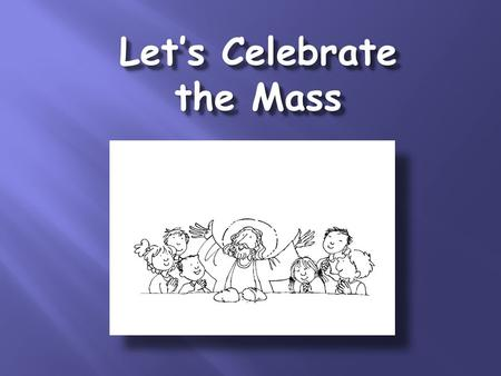 Let's Celebrate the Mass. Introductory Rites: The Procession We sing the entrance song. We make the Sign of the Cross. The Priest says: In the name of.