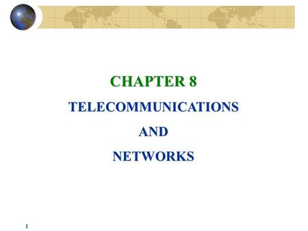 1 CHAPTER 8 TELECOMMUNICATIONSANDNETWORKS. 2 TELECOMMUNICATIONS Telecommunications: Communication of all types of information, including digital data,
