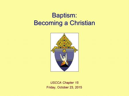 Baptism: Becoming a Christian USCCA Chapter 15 Friday, October 23, 2015Friday, October 23, 2015Friday, October 23, 2015Friday, October 23, 2015.