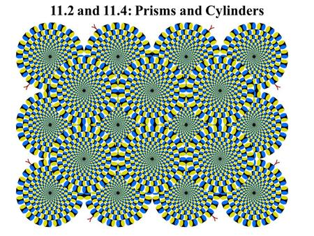 11.2 and 11.4: Prisms and Cylinders. Prisms Prism – A 3-dimensional figure with two congruent, parallel faces, called bases. Lateral Faces – Faces that.