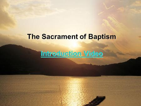 The Sacrament of Baptism Introduction Video