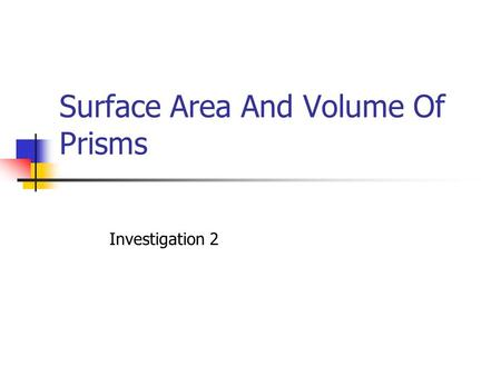 Surface Area And Volume Of Prisms Investigation 2.