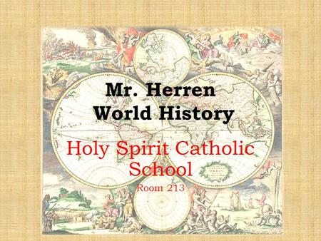Mr. Herren World History Holy Spirit Catholic School Room 213.