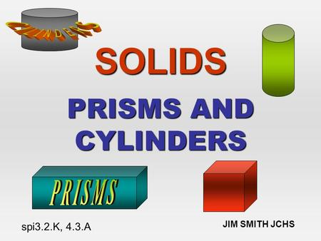 SOLIDS PRISMS AND CYLINDERS JIM SMITH JCHS spi3.2.K, 4.3.A.