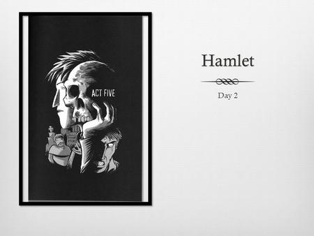 Hamlet Day 2. Reading: 3.6 Analyze the way in which authors through the centuries have used archetypes drawn from myth and tradition in literature, film,