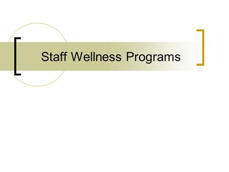 Staff Wellness Programs. FACTS: Employees spend approximately 36% of their waking hours at work Employees who improve their health can... Improve overall.