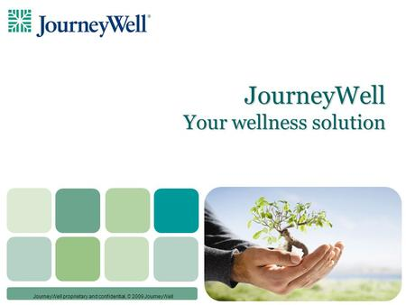 © JourneyWell proprietary and confidential, © 2009 JourneyWell JourneyWell Your wellness solution.
