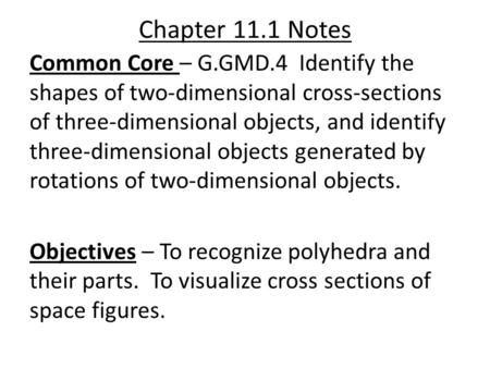 Chapter 11.1 Notes Common Core – G.GMD.4 Identify the shapes of two-dimensional cross-sections of three-dimensional objects, and identify three-dimensional.