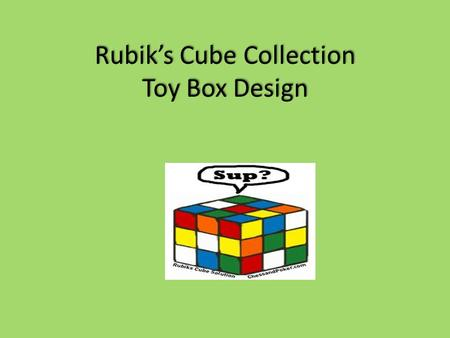 Rubik's Cube Collection Toy Box Design. Assignment 1 Choose 2 box designs and record on your worksheet. Be sure to include: 1.a sketch of your boxes 2.each.