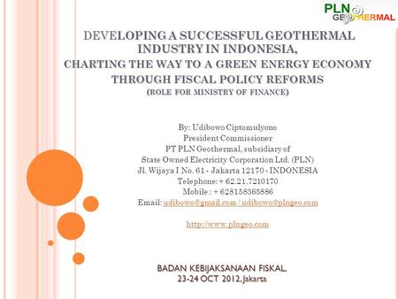 DEVE LOPING A SUCCESSFUL GEOTHERMAL INDUSTRY IN INDONESIA, CHARTING THE WAY TO A GREEN ENERGY ECONOMY THROUGH FISCAL POLICY REFORMS ( ROLE FOR MINISTRY.