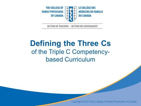 Defining the Three Cs of the Triple C Competency- based Curriculum Copyright © 2011 The College of Family Physicians of Canada.