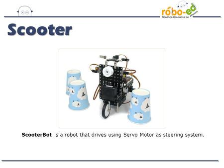 Scooter ScooterBot is a robot that drives using Servo Motor as steering system.