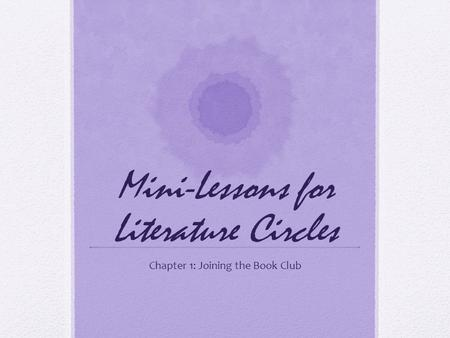 Mini-Lessons for Literature Circles Chapter 1: Joining the Book Club.