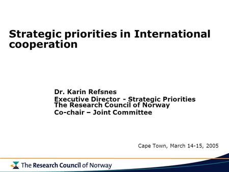 Strategic priorities in International cooperation Dr. Karin Refsnes Executive Director - Strategic Priorities The Research Council of Norway Co-chair –
