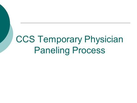 CCS Temporary Physician Paneling Process. Temporary Physician Paneling Effective immediately the CMS Branch has changed the name of Emergency paneling.