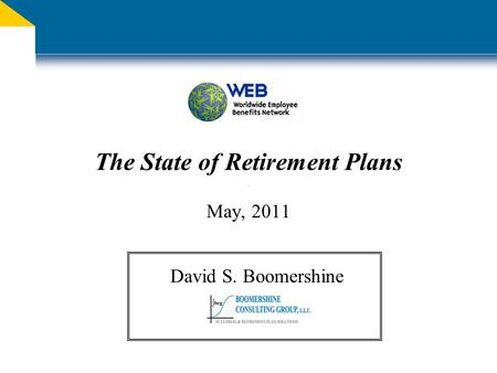The State of Retirement Plans May, 2011 David S. Boomershine.