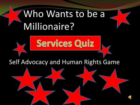 Who Wants to be a Millionaire? Self Advocacy and Human Rights Game.
