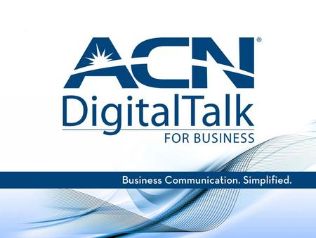 What is ACN DigitalTalk? Superior business-class Digital Phone Service, compared to traditional voice services Widest array of features and applications.