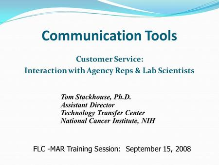 Communication Tools Customer Service: Interaction with Agency Reps & Lab Scientists Tom Stackhouse, Ph.D. Assistant Director Technology Transfer Center.