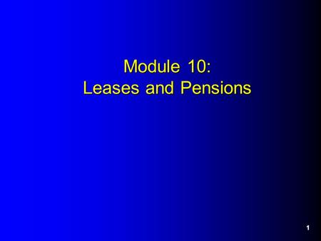 1 Module 10: Leases and Pensions. 2 Leases Operating leases – Lessee assumes no risk of ownership. – Recognize rent expense as each payment made. – At.