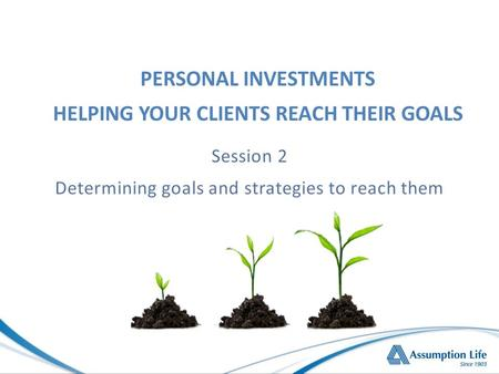 PERSONAL INVESTMENTS HELPING YOUR CLIENTS REACH THEIR GOALS.