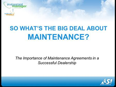 SO WHAT'S THE BIG DEAL ABOUT MAINTENANCE? The Importance of Maintenance <strong>Agreements</strong> in a Successful Dealership.