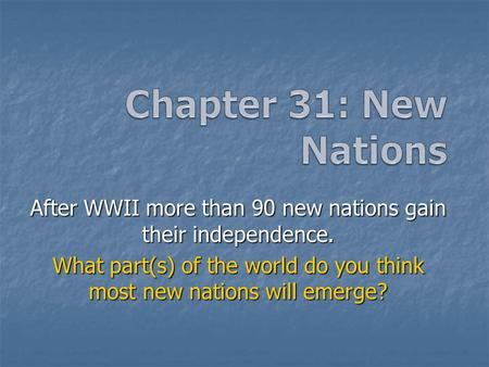 After WWII more than 90 new nations gain their independence. What part(s) <strong>of</strong> the world do you think most new nations will emerge?