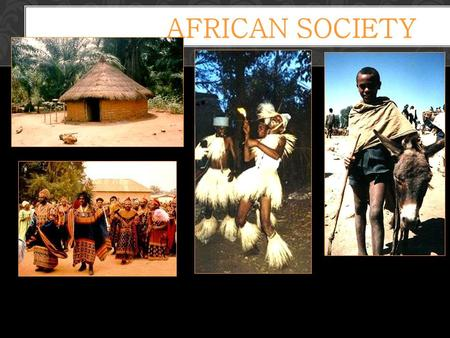 AFRICAN SOCIETY. Africa below the Sahara, was a vibrant part of civilization.