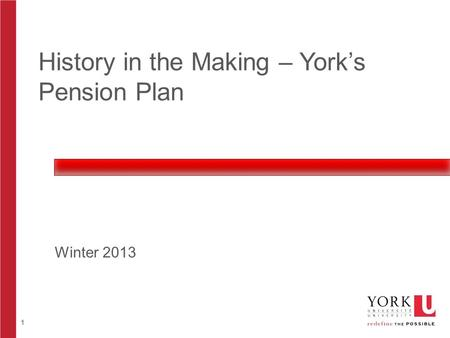 1 History in the Making – York's Pension Plan Winter 2013.
