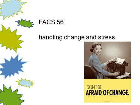FACS 56 handling change and stress. in general— an event viewed as negative—more stressful than positively viewed event unpredictable events more stressful.