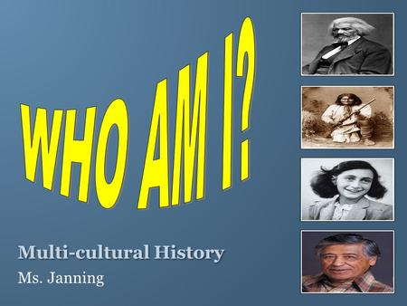Multi-cultural History Ms. Janning. Unit 1: Who Am I? Essential Question: What is culture and how is it defined? Essential Questions: What is multiculturalism?