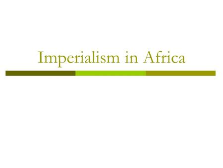 Imperialism in Africa. Africa  Before Imperialism After Imperialism.