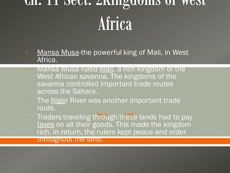  Mansa Musa-the powerful king of Mali, in West Africa. Mansa Musa ruled Mali, a rich kingdom of the West African savanna. The kingdoms of the savanna.
