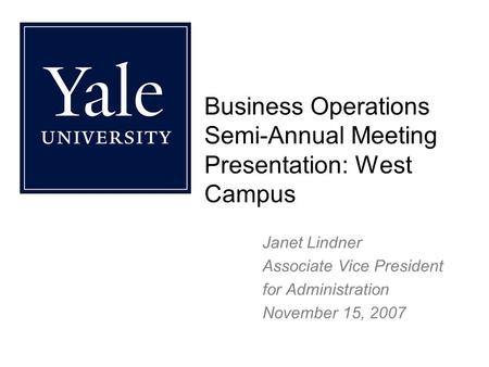 Business Operations Semi-Annual Meeting Presentation: West Campus Janet Lindner Associate Vice President for Administration November 15, 2007.