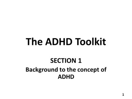 The ADHD Toolkit SECTION 1 Background to the concept of ADHD 1.