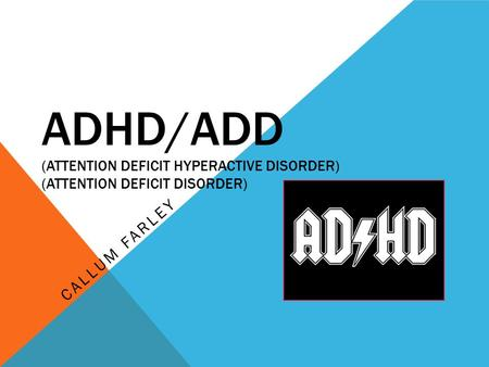 ADHD/ADD (ATTENTION DEFICIT HYPERACTIVE DISORDER) (ATTENTION DEFICIT DISORDER) CALLUM FARLEY.