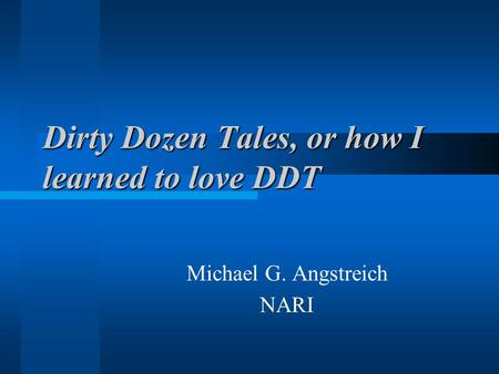 Dirty Dozen Tales, or how I learned to love DDT Michael G. Angstreich NARI.