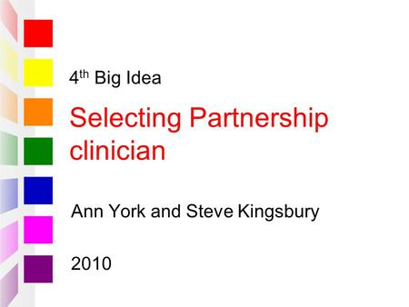 4 th Big Idea Selecting Partnership clinician Ann York and Steve Kingsbury 2010.