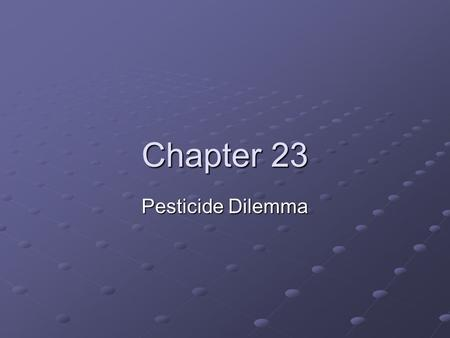 Chapter 23 Pesticide Dilemma. Pests Pest- any organism that interferes in some way w/ human welfare or activities Grouped by target organism they kill.