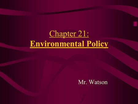 Chapter 21: Environmental Policy Mr. Watson. Why Is Environmental Policy So Controversial? 1)Every government policy creates both winners and losers.