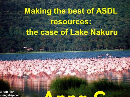 Click to edit Master subtitle style 4/13/10 Making the best of ASDL resources: the case of Lake Nakuru Anna G. Cavinato Departme nt of Chemistry and Biochemist.