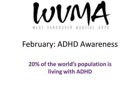 February: ADHD Awareness 20% of the world's population is living with ADHD.