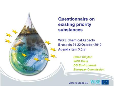 Water.europa.eu Questionnaire on existing priority substances WG E Chemical Aspects Brussels 21-22 October 2010 Agenda Item 5.3(a) Helen Clayton WFD Team.