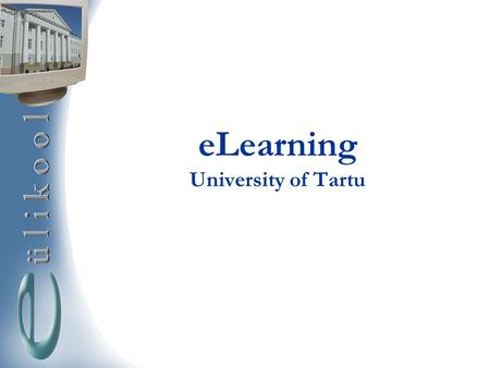 ELearning University of Tartu. Brief history of eLearning 1998 – videoconference facilities in Multimedia Centre 1998 – first web-based course 1999/2000.