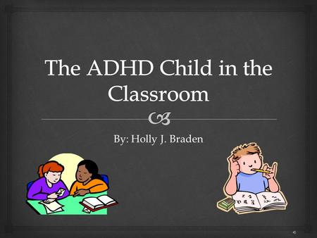By: Holly J. Braden   ADHD can lead to problems with:  Organization  Becoming Easily Frustrated  Social Interactions  This can affect a child's.